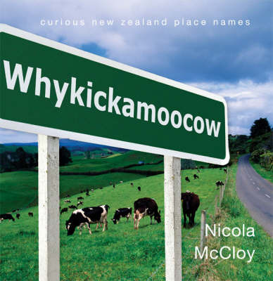 Whykickamoocow : Curious New Zealand place names