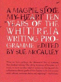 A Magpie Stole My Heart : Ten Years of the Whitireia Writing Programme