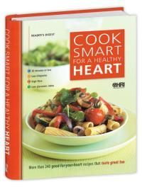 Cook Smart for a Healthy Heart: More Than 240 Good-for-Your-Heart Recipes That Taste Great Too