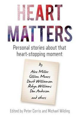 Heart Matters: Personal Stories About That Heart-stopping Moment