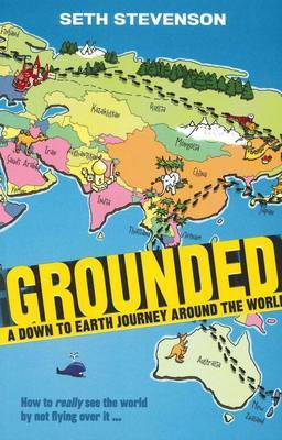Grounded!: A Down to Earth Journey Around the World