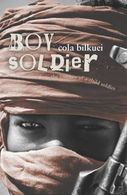 Boy Soldier: The Journey of a Child Soldier