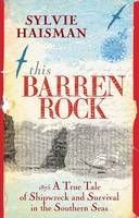 This Barren Rock: 1875: A True Tale of Shipwreck and Survival in the Southern Seas