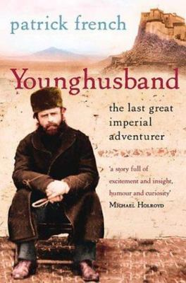 Younghusband - The last great imperial adventurer