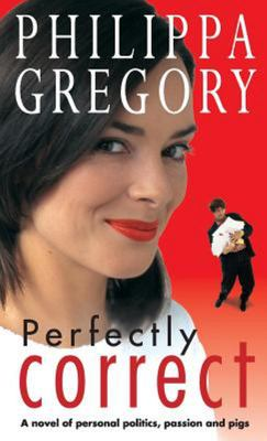 Perfectly Correct: A novel of personal politics, passion and pigs