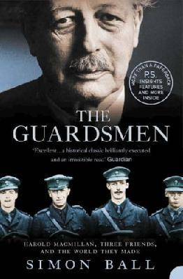 The Guardsmen : Harold Macmillan, Three friends and the World They made