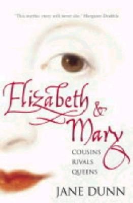 Elizabeth and Mary. Cousins, Rivals, Queens