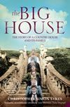 The Big House : The story of a country house and its family