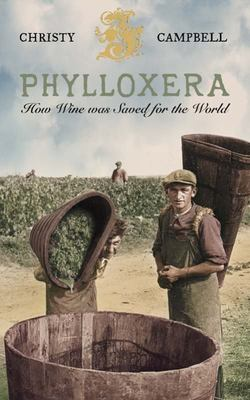Phylloxera : How wine was saved for the world