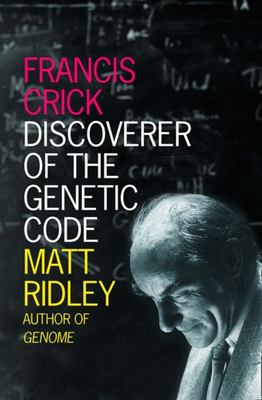 Francis Crick  Discoverer of the Genetic Code