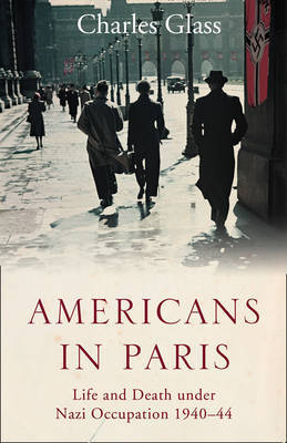 Americans in Paris - Life and Death under Nazi Occupation 1940-44