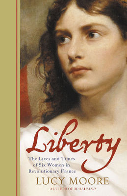 Liberty : The life and times of six women of Revolutionary France