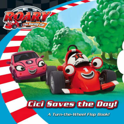 Cici Saves the Day : a Turn-the-Wheel Flap Book (Roary the Racing Car)