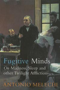 Fugitive Minds : On madness, slep and other twilight afflictions