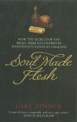 Soul Made Flesh : The discovery of the brain - and how it changed the world