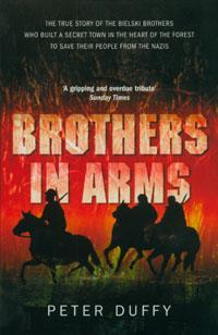 Brothers in Arms : The true story of three men who defied the Nazis, saved 1,200 Jews, and built a village in the forest