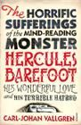 The Horrific Sufferings Of The Mind-Reading Monster Hercules Barefoot : His wonderful love and his terrible hatred