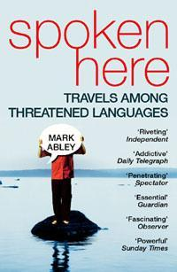 Spoken Here : Travels among threatened languages