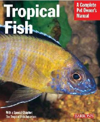 Tropical Fish: A Complete Pet Owner's Manual