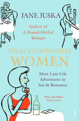 Unaccompanied Women : Late-life adventures in love, sex and real estate