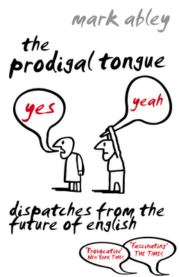The Prodigal Tongue : Dispatches from the future of English
