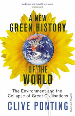 A New Green History of the World - The Environment and the Collapse of Great Civilisations