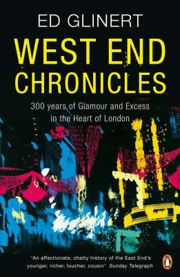 West End Chronicles : Three hundred years of glamour and excess in the heart of london