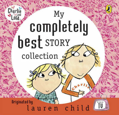My Completely Best Charlie and Lola Story Collection