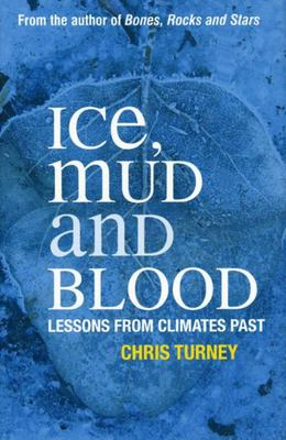 Ice, Mud and Blood : Lessons from Climates Past