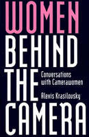 Women Behind the Camera: Conversations with Camerawomen