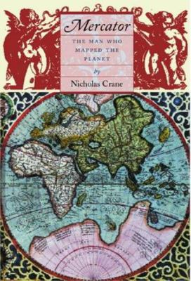 Mercator : The Man Who Mapped the Planet