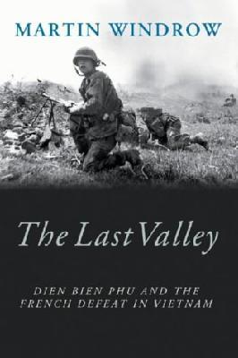The Last Valley  : Dien Bien Phu and the French defeat in Vietnam