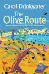The Olive Route : A personal journey to the heart of the Mediterranean - out of print