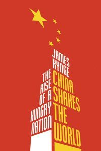 China Shakes The World : The Rise of a Hungry Nation