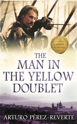 Man in the Yellow Doublet : The Adventures of Captain Alatriste