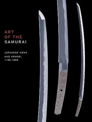 Art of the Samurai: Japanese Arms & Armor 1156-1868