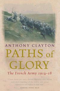 Paths of Glory : The French Army 1914-18