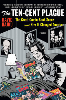 The Ten Cent Plague : The Great Comic Book Scare and How it Changed America