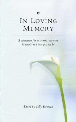 In Loving Memory: A collection for memorial services, funerals and just getting by