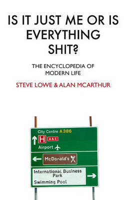iIs it Just Me or is Everything Shit?: The Encyclopedia of Modern Life