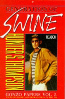 Generation Of Swine : Tales of shame and degradation in the 80s (#2 Gonzo Papers)
