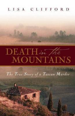 Death in the Mountains: The True Story of a Tuscan Murder