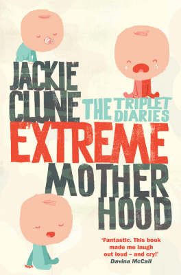 Extreme Motherhood : The Triplet Diaries