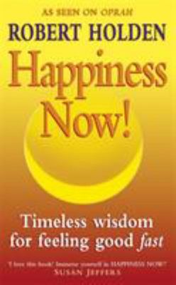 Happiness Now! Timeless Wisdom for Feeling Good Fast