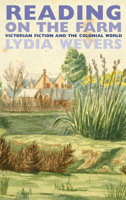 Reading on the Farm: Victorian Fiction and the Colonial World
