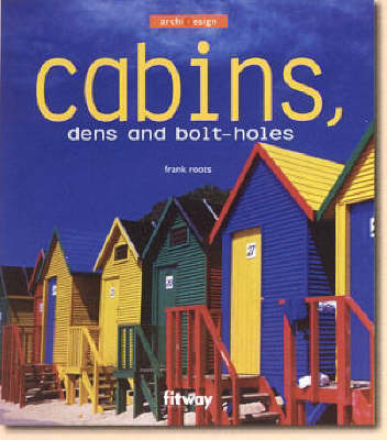 Cabins, Dens and Bolt Holes