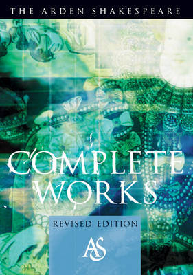 The Arden Shakespeare : Complete Works (revised edition)