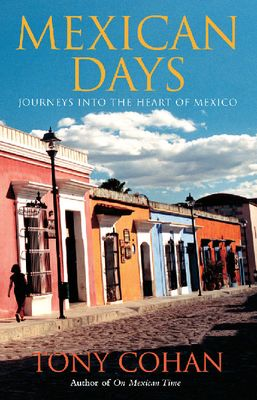 Mexican Days - Journeys into the heart of Mexico
