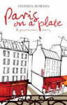 Paris on a Plate : A Gastronomic Diary