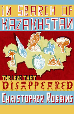 In Search of Kazakhstan : The land that disappeared